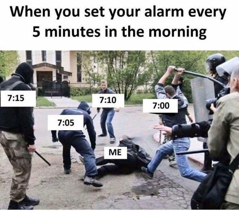 Photo caption - When you set your alarm every 5 minutes in the morning 7:15 7:10 7:00 7:05 ME LLI