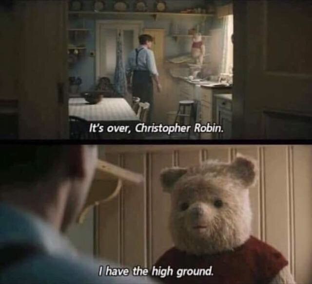 Snapshot - It's over, Christopher Robin Ihave the high ground