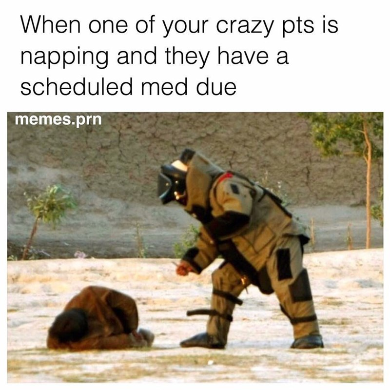 Adaptation - When one of your crazy pts is napping and they have scheduled med due memes.prn