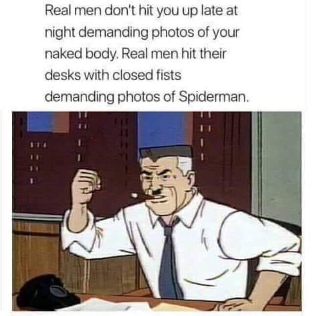 Cartoon - Real men don't hit you up late night demanding photos of your naked body. Real men hit their desks with closed fists demanding photos of Spiderman.