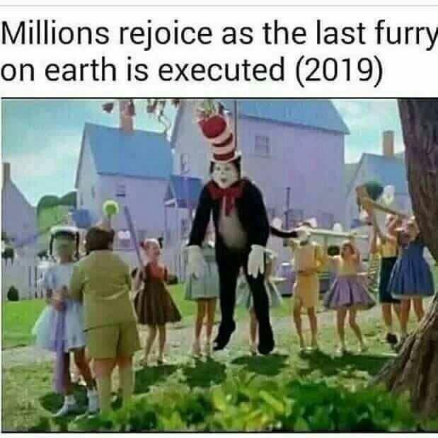meme - Cartoon - Millions rejoice as the last furry on earth is executed (2019)