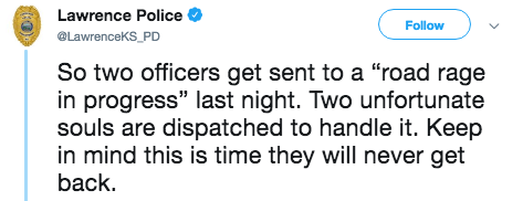 """Text - Lawrence Police Follow @LawrenceKS PD So two officers get sent to a """"road rage in progress"""" last night. Two unfortunate souls are dispatched to handle it. Keep in mind this is time they will never get back"""