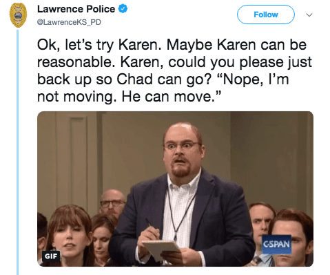 """Text - Lawrence Police Follow LawrenceKS_PD Ok, let's try Karen. Maybe Karen can be reasonable. Karen, could you please just back up so Chad can go? """"Nope, I'm not moving. He can move."""" C-SPAN GIF"""