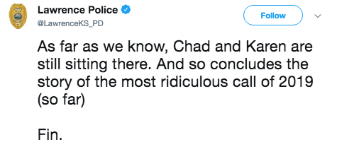 Text - Lawrence Police Follow LawrenceKS PD As far as we know, Chad and Karen are still sitting there. And so concludes the story of the most ridiculous call of 2019 (so far) Fin