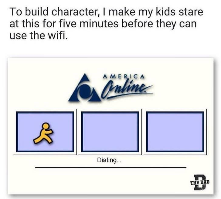 "Caption that reads, ""To build character, I make my kids stare at this for five minutes before they can use the WiFi"" above a pic of AOL dial-up"