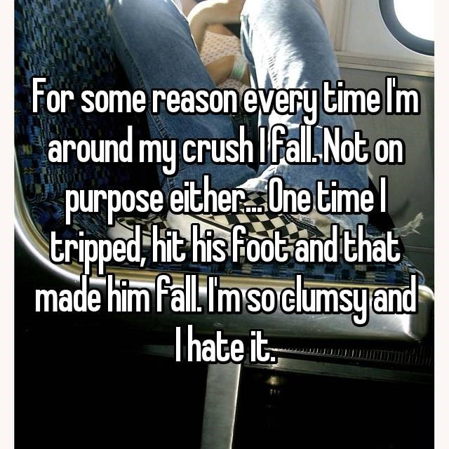 clumsy - Text - For some reasonevery time Im around my crush lfalLNot on purpose either.Une time tripped Hit his Foot andthat made him fal Im so cumsyand Thate it