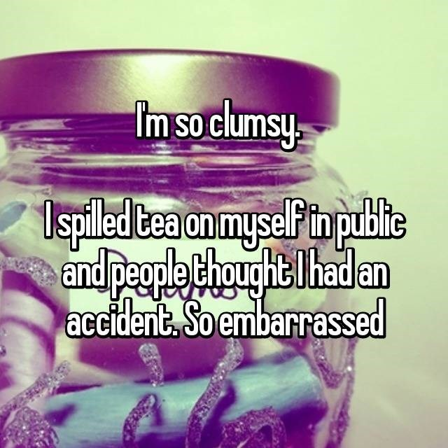clumsy - Text - Im so clumsy spled bea on myse thpubite and people ChaughtThad an accident, So embarrassed