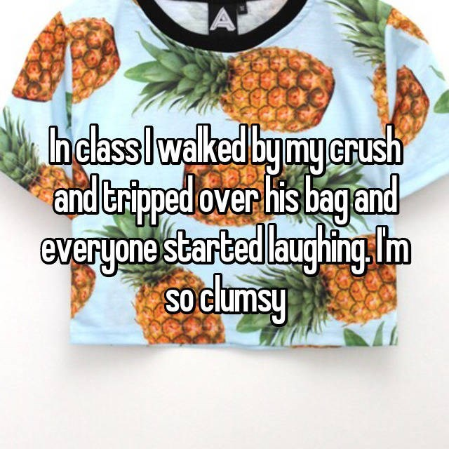 clumsy - Natural foods - A heasslwalked by my crush and ertoped over his bagand everyone sbarted laughingIm SOclumsy