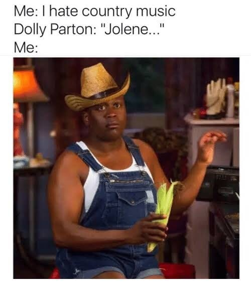 """Cowboy hat - Me: I hate country music Dolly Parton: """"Jolene..."""" Me:"""