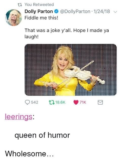 Text - t You Retweeted Dolly Parton @DollyParton 1/24/18 Fiddle me this! That was a joke y'all. Hope I made ya laugh! 542 t18.6K 71K leerings: queen of humor Wholesome...