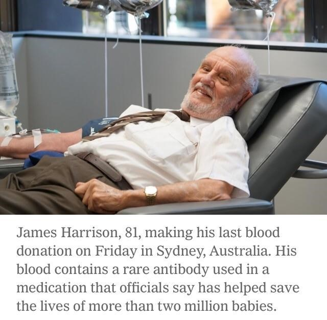 Patient - James Harrison, 81, making his last blood donation on Friday in Sydney, Australia. His blood contains a rare antibody used in a medication that officials say has helped save the lives of more than two million babies