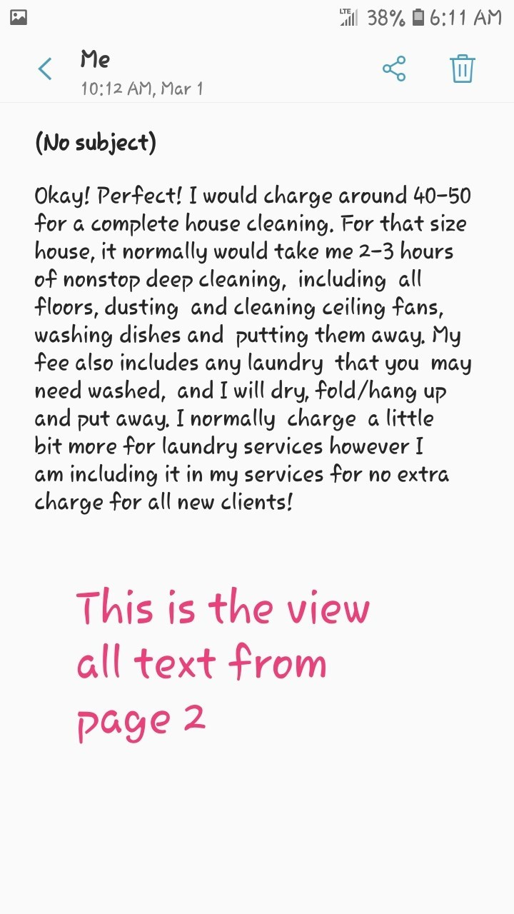 messages Okay! Perfect! I would charge around 40-50 for a complete house cleaning. For that size house, it normally would take me 2-3 hours of nonstop deep cleaning, including all floors, dusting and cleaning ceiling fans, washing dishes and putting them away, My fee also includes any laundry that you may need washed, and I will dry, fold/hang up and put away. I normally charge a little bit more for laundry services however I including it in my services