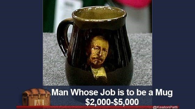 Mug - Man Whose Job is to be a Mug $2,000-$5,000 KeatonPatti