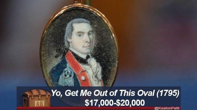 Portrait - Yo, Get Me Out of This Oval (1795) $17,000-$20,000 AR @KeatonPatti