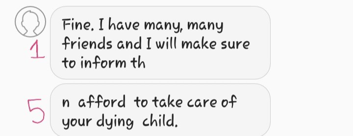 Text - Fine. I have many, many friends and I will make sure to inform th n afford to take care of 5 your dying child.