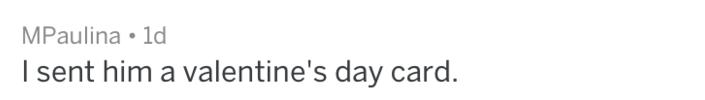 Text - MPaulina 1d I sent him a valentine's day card.