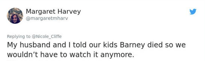 twitter post My husband and I told our kids Barney died so we wouldn't have to watch it anymore.