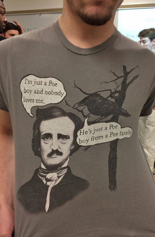 T-shirt - Get You 4and I'm just a Poe boy and nobody loves me. Нe's just a Poе boy from a Poe family