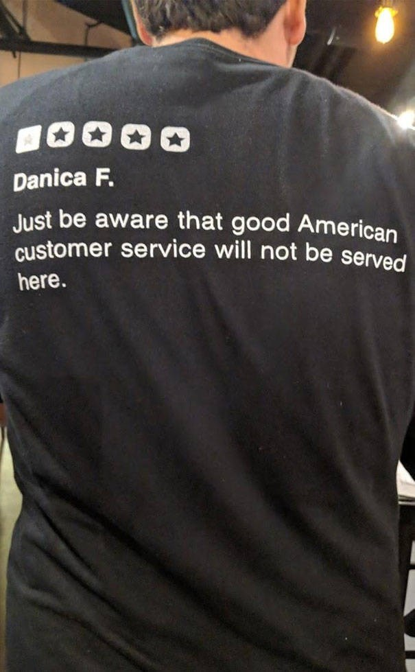 T-shirt - Danica F. Just be aware that good American customer service will not be served here.