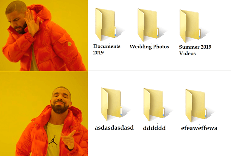 "Drakepost where the top panel represents folders with rational names like ""Wedding photos"" and ""Summer 2019 videos"" above pic of some folders with weird names like, ""aaahhhwww"""