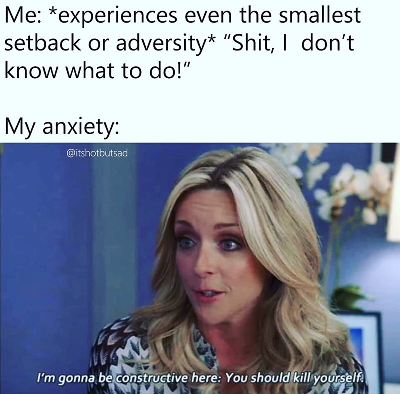 """Hair - Me: *experiences even the smallest setback or adversity* """"Shit, I don't know what to do!"""" My anxiety: @itshotbutsad I'm gonna be constructive here: You should kill yourselfA"""