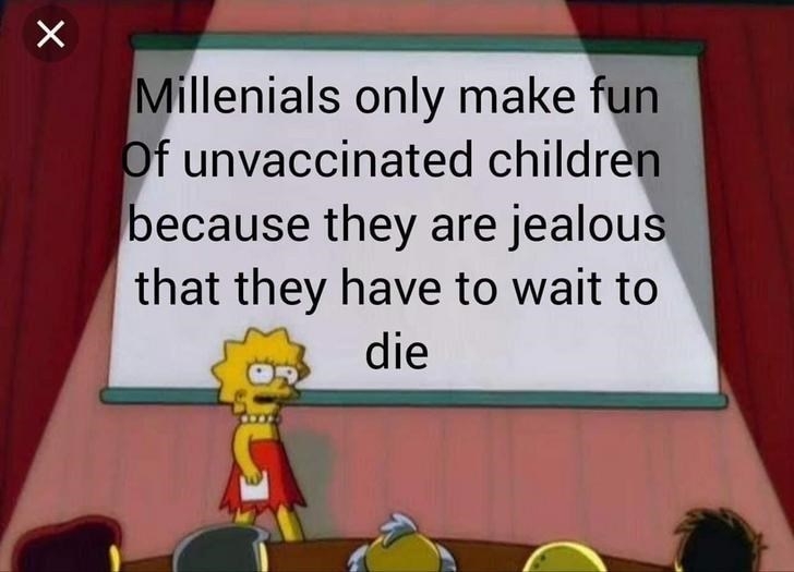 Cartoon - Millenials only make fun Of unvaccinated children because they are jealous that they have to wait to die