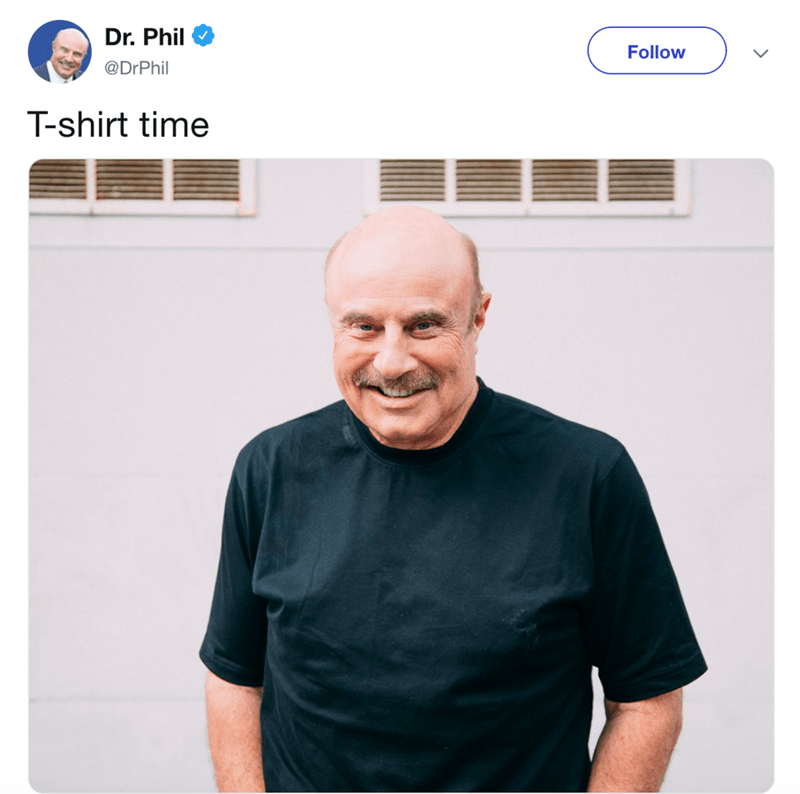 Product - Dr. Phil Follow @DrPhil T-shirt time