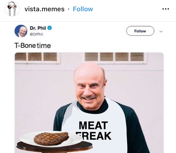 Food - vista.memes Follow Dr. Phil Follow eDrPhil T-Bone time МEAT FREAK