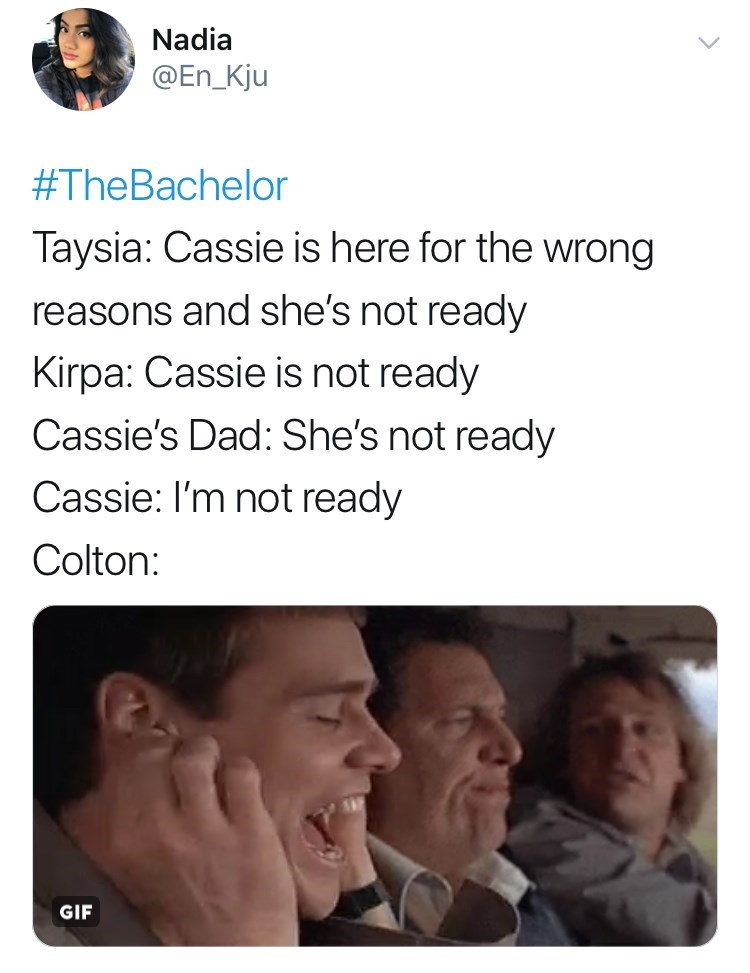 Facial expression - Nadia @En_Kju #TheBachelor Taysia: Cassie is here for the wrong reasons and she's not ready Kirpa: Cassie is not ready Cassie's Dad: She's not ready Cassie: I'm not ready Colton: GIF