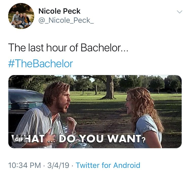 Text - Nicole Peck @_Nicole_Peck_ The last hour of Bachelor... #TheBachelor LaiFHATDO YOU WANT? 10:34 PM 3/4/19 Twitter for Android