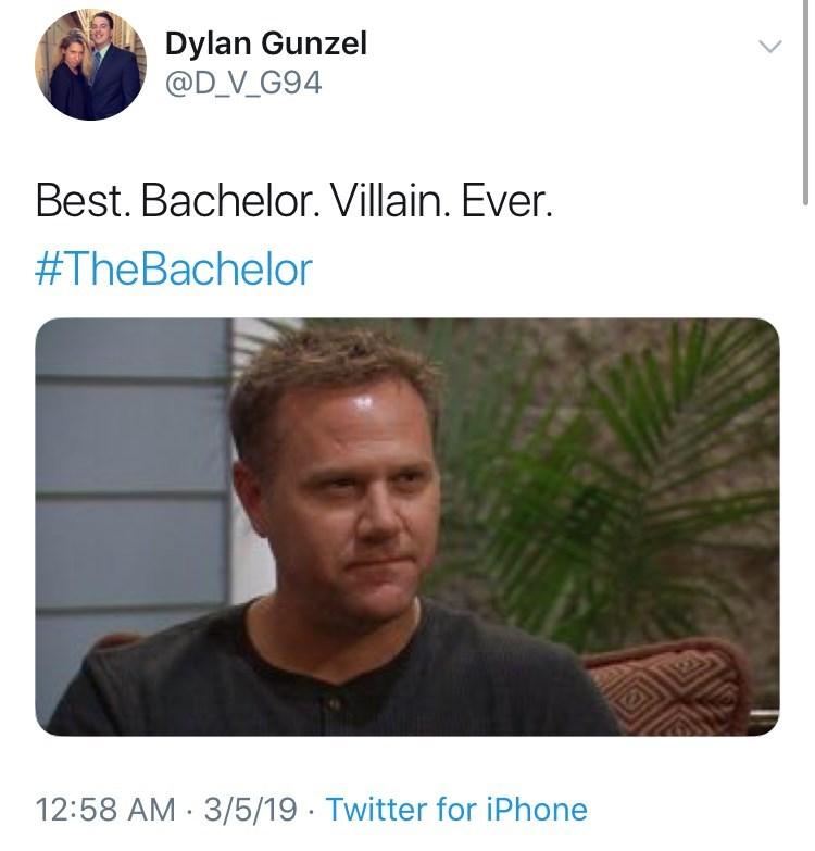 Text - Dylan Gunzel @D_V_G94 Best. Bachelor. Villain. Ever. #TheBachelor 12:58 AM 3/5/19 Twitter for iPhone