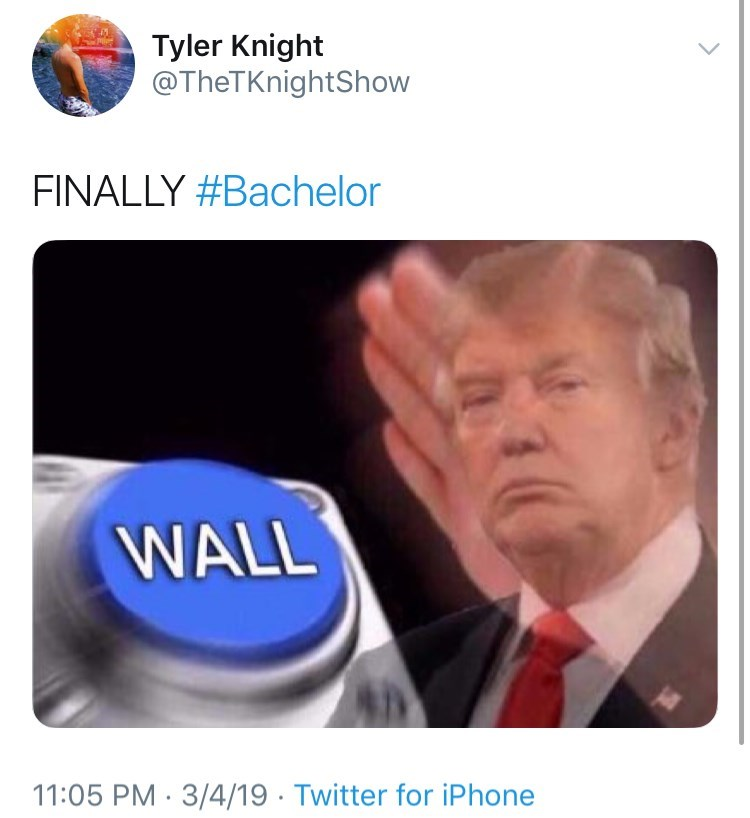 Text - Tyler Knight @TheTKnightShow FINALLY #Bachelor WALL 11:05 PM 3/4/19 Twitter for iPhone