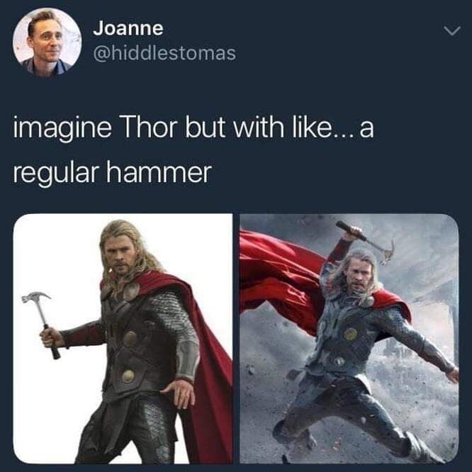 """Caption that reads, """"Imagine Thor but with like...a regular hammer"""" above pics of Thor brandishing a regular hammer"""