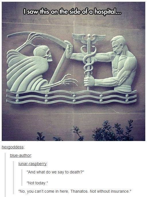 healthcare meme about how even the god of death can't enter a hospital without insurance