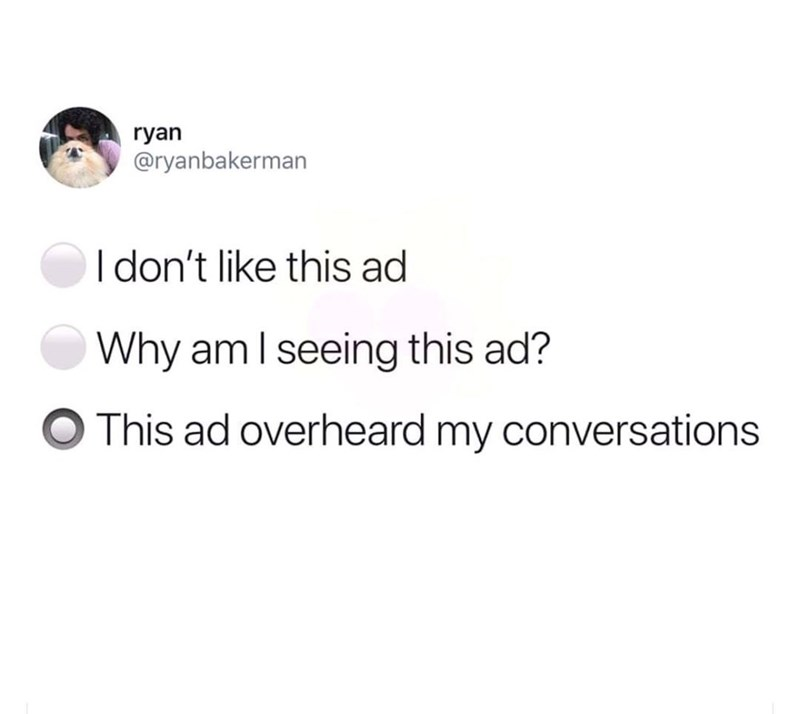 """Tweet that reads, """"1.) I don't like this ad; 2.) Why am I seeing this ad? 3.) [Checked off] This ad overheard my conversations"""""""