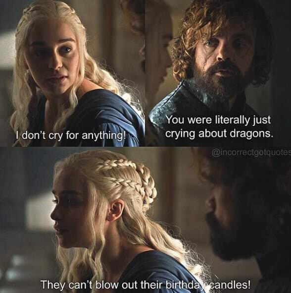 Human - You were literally just crying about dragons. I don't cry for anything! @incorrectgotquotes They can't blow out their birthda candles!