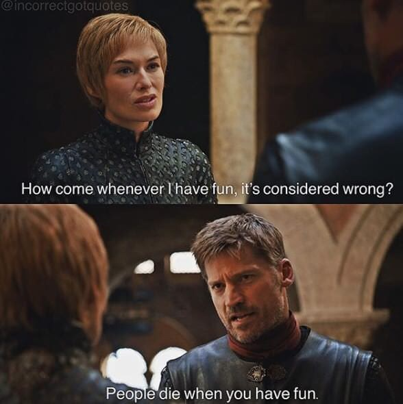Movie - @incorrectgotquotes How come whenever lhave fun, it's considered wrong? People die when you have fun.