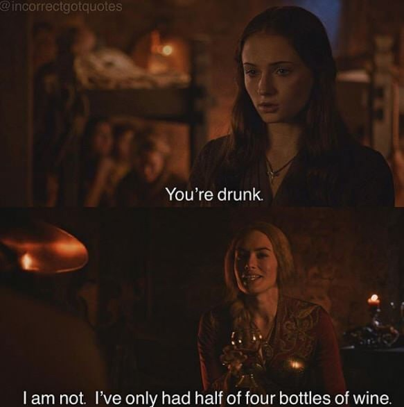 Movie - @incorrectgotquotes You're drunk. Iam not. I've only had half of four bottles of wine.