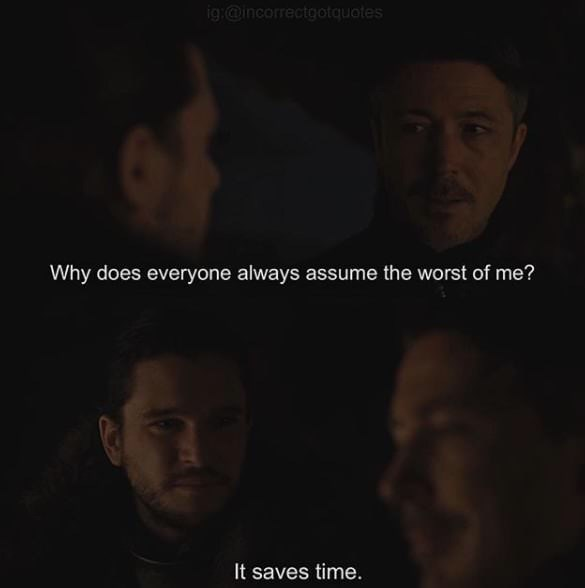 Darkness - ig@incorrectgotquotes Why does everyone always assume the worst of me? It saves time.