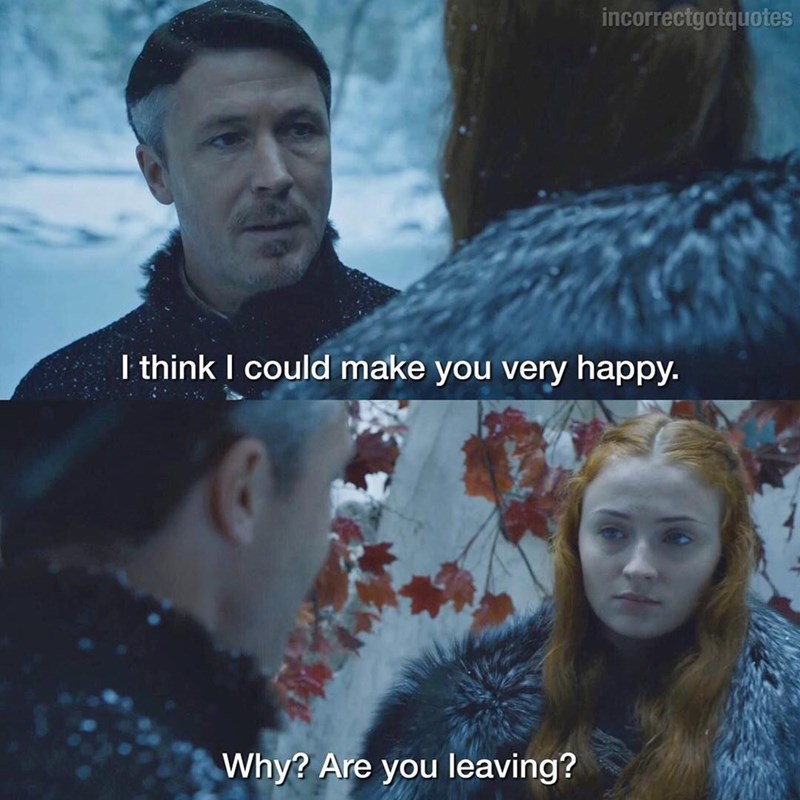 Movie - incorrectgotquotes I think I could make you very happy. Why? Are you leaving?