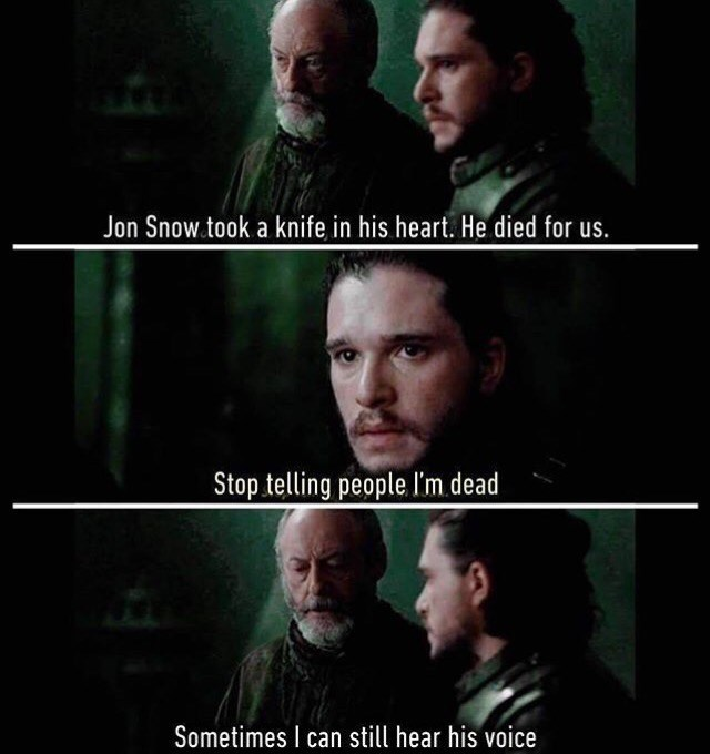 Photo caption - Jon Snow.took a knife in his heart. He died for us. Stop telling people I'm.dead Sometimes I can still hear his voice