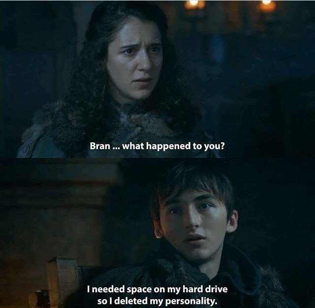 Movie - Bran... what happened to you? I needed space on my hard drive so I deleted my personality.