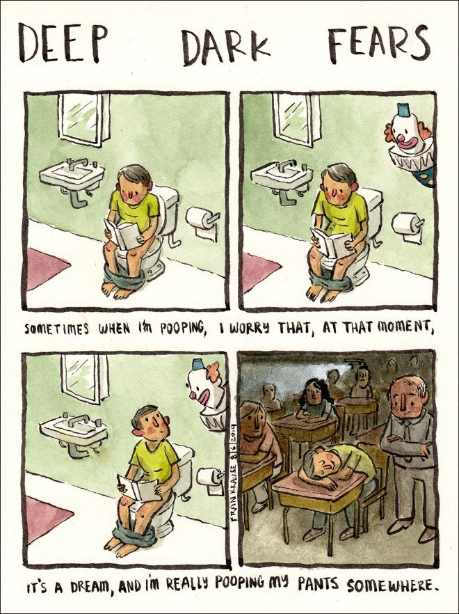Cartoon - DEEP FEARS DARK somETIMES WHEN m POOPING, 1 WORRY THAT, AT THAT MOMENT, IT'S A DREAM, AND Im REALIY POOPING MY PANTS SOMEWHERE rRAN KKAUSE 20