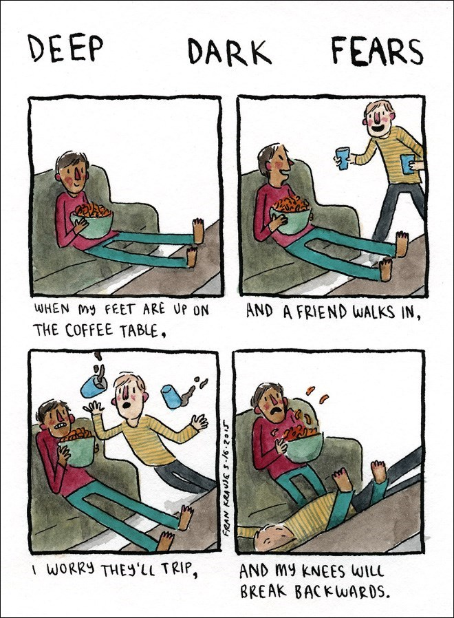 Cartoon - DEEP FEARS DARK WHEN My FEET ARE UP ON AND A FRIEND WALKS IN, THE COFFEE TABLE IWORRY THES'Ll TRIP, AND My KNEES WILL BREAK BACKWARDS o2.9/-5 3n Nvy