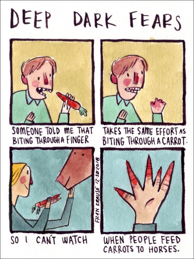 Cartoon - DEEP DARK FEAPS SOMEONE TOLD ME THAT BITING THROUGHA FINGER TAKES THE S AME EFFORT AS BITING THROUGH A CARROT SO CANT WATCH WHEN PEOPLE FEED CARROTS TO HORSES. FRAN KRAUSE 2.302o18