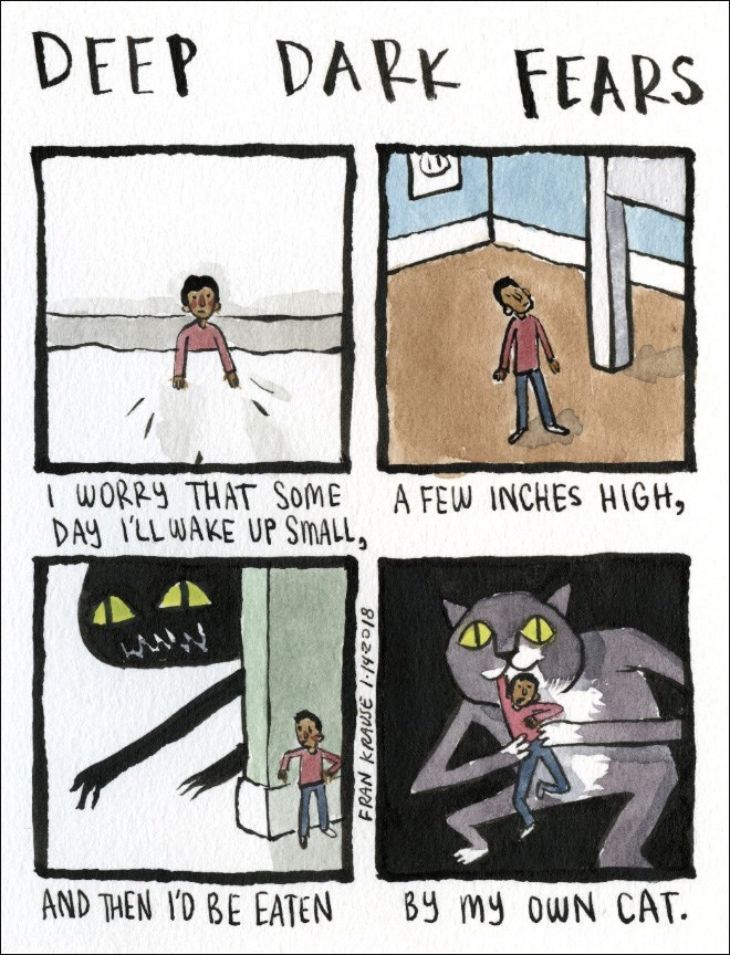Cartoon - DEEP DAPK FEARS WORRY THAT SOME DAY ILLWAKE UP SMALL A FEW INCHES HIGH, AND THEN ID BE EATEN By my owN CAT FRAN KRAUSE 1-14018