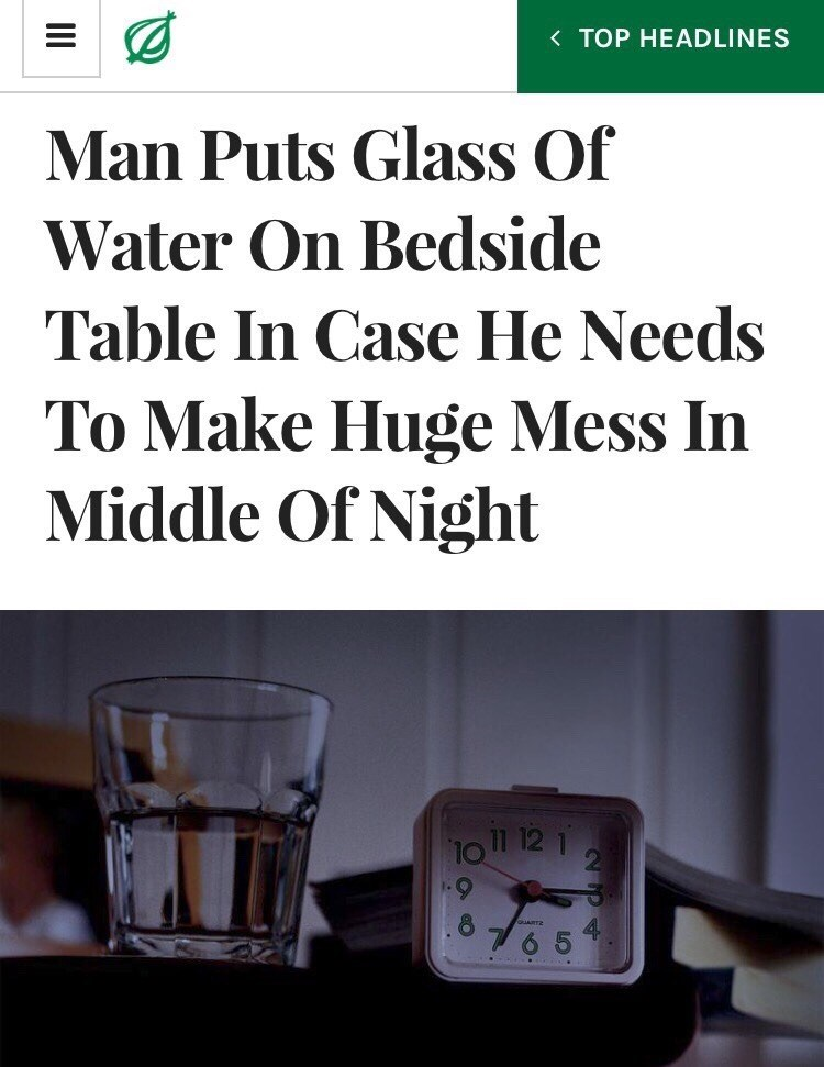 """amusing memes - amusing meme with Onion headline that reads, """"Man puts glass of water on bedside table in case he needs to make huge mess in middle of night"""""""