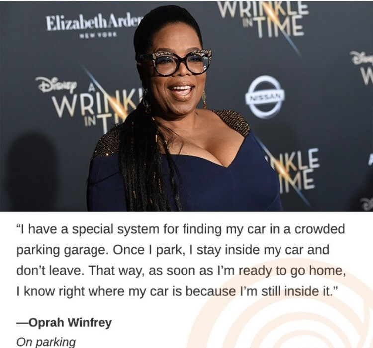"""amusing meme with pic of Oprah Winfrey with text below that reads, """"'I have a special system for finding my car in a crowed parking garage. Once I park, I stay inside my car and don't leave. That way, as soon as I'm ready to go home, I know right where my car is because I'm still inside it' - Oprah Winfrey on parking"""""""