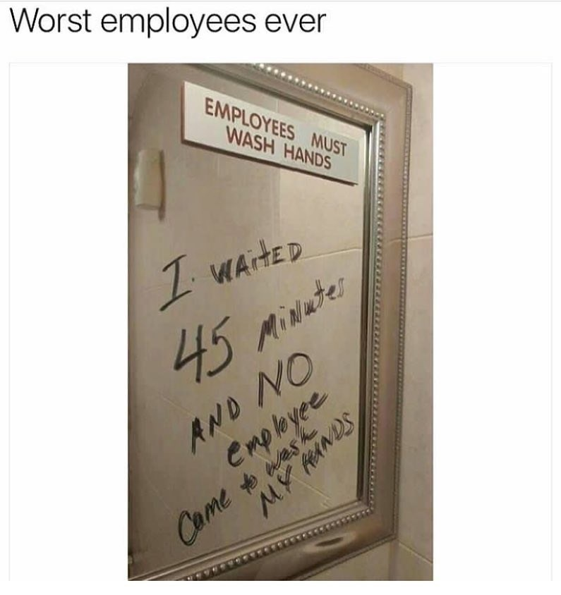 writing on mirror in bathroom Worst employees ever EMPLOYEES MUST WASH HANDS 2 WArHED 45 MiNater AND NO Camempleyee MY HeANDS