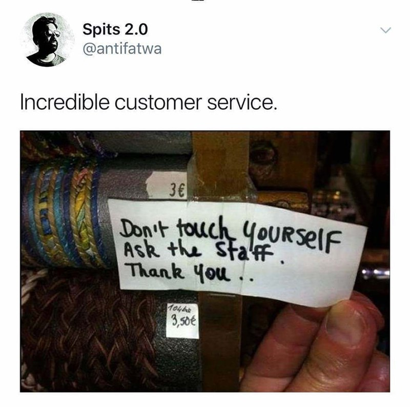 sign saying dont touch yourself Incredible customer service. 3€ Don't touch yoURselF Ask the StafF Thank you. 1046 3,50e